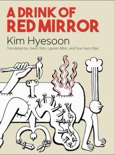 Cover of A Drink of Red Mirror by Kim Kyesoon translated by Jiwon Shin, Lauren Albin, and Sue Hyon Bae