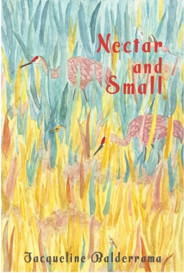 Cover of Nectar and Small by Jacqueline Balderrama