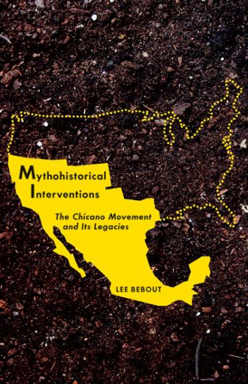 Cover of Mythohistorical Interventions: The Chicano Movement and Its Legacies (Critical American Studies)