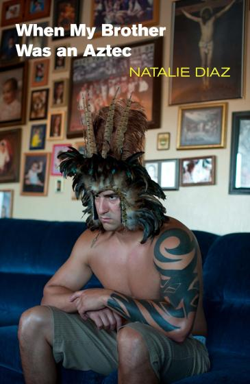 Cover of When My Brother Was an Aztec by Natalie Diaz