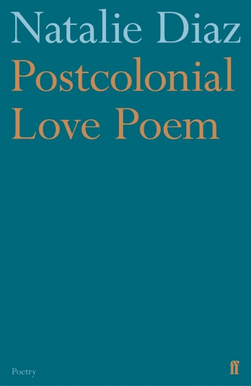 Cover of Postcolonial Love Poem (U.K. edition) by Natalie Diaz