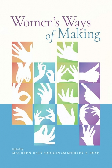 """Cover of """"Women's Ways of Making"""" edited by Maureen Daly Goggin and Shirley Rose"""