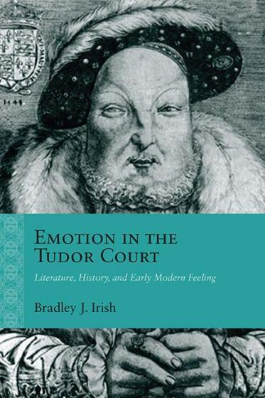 Cover of Emotion in the Tudor Court by Bradley J. Irish