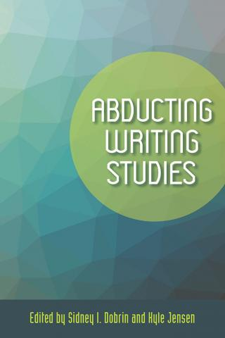 Cover of Abducting Writing Studies co-edited by Kyle Jensen