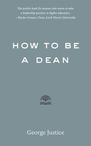 How to Be a Dean by George Justice