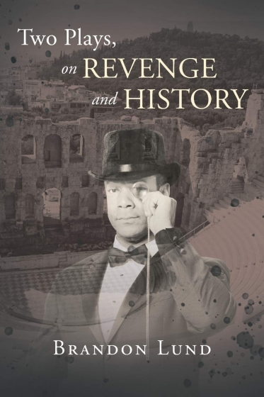 Cover of Two Plays, on Revenge and History by Brandon Lund