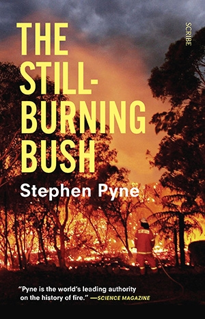 "Stephen Pyne's latest book, ""The Still-Burning Bush"""