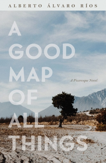 Cover of A Good Map of All Things by Alberto Rios
