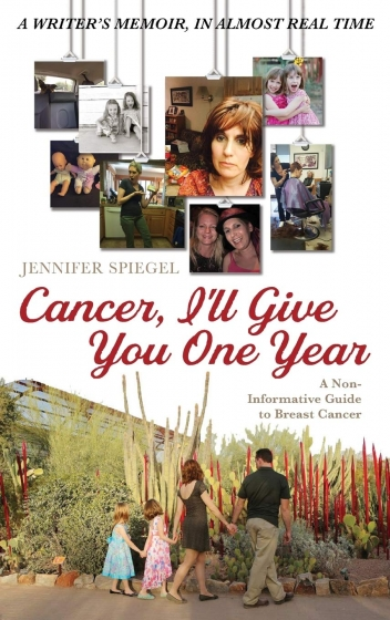 Cover of Cancer, I'll Give You One Year by Jennifer Spiegel