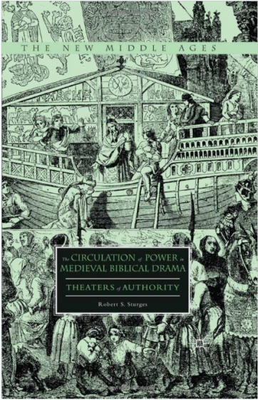 Cover of The Circulation of Power in Medieval Biblical Drama: Theaters of Authority
