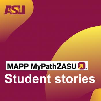 MAPP MyPath2ASU™ student stories