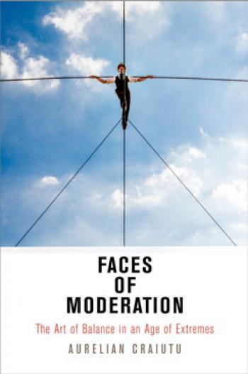 Aurelian Craiutu Faces of Moderation