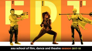 ASU School of Film, Dance and Theatre 2017-18 Season