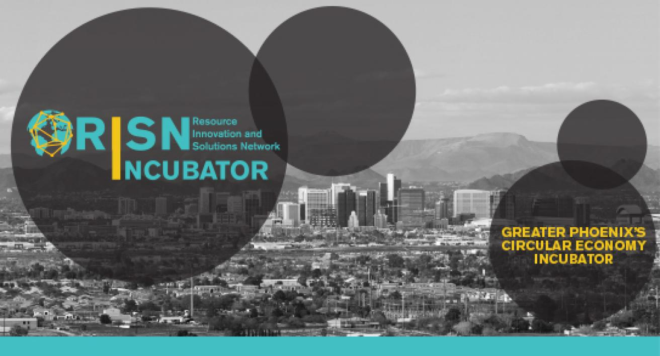 The RISN Incubator is greater Phoenix's circular economy incubator.