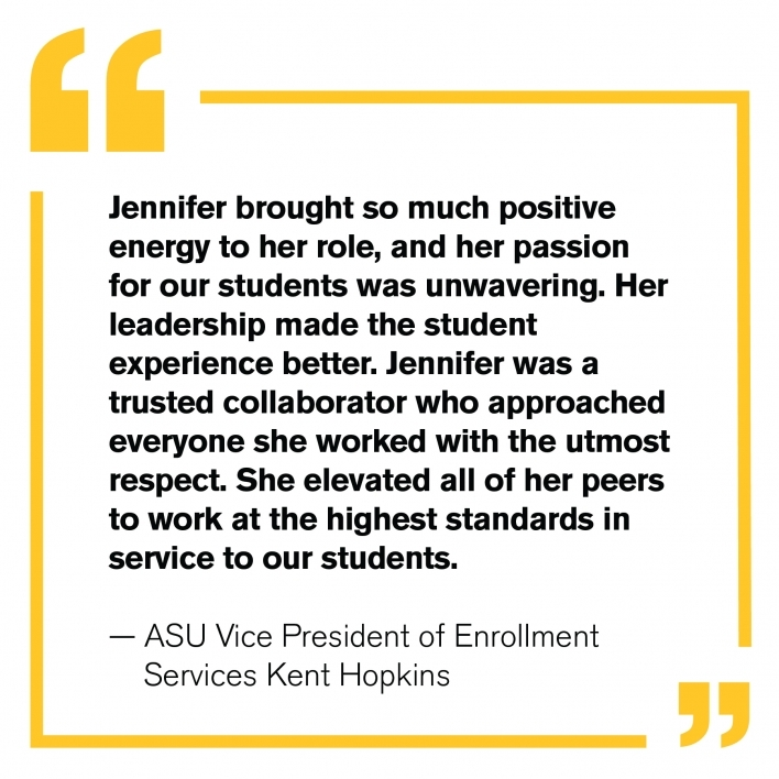 """""""Jennifer brought so much positive energy to her role, and her passion for our students was unwavering. Her leadership made the student experience better. Jennifer was a trusted collaborator who approached everyone she worked with the utmost respect."""""""