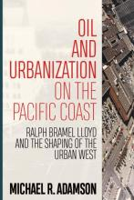 "Cover of ""Oil and Urbanization on the Pacific Coast"" featuring a bird's eye view of a city"