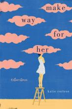 Cover of Make Way for Her and Other Stories by Katie Cortese