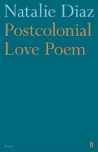 Cover of Postcolonial Love Poem (U.K. edition) by Natalie Diaz