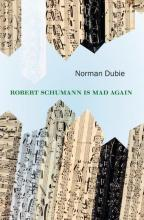 Cover of Robert Schumann Is Mad Again by Norman Dubie