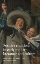 Cover of Positive Emotions in Early Modern Literature and Culture edited by Fox, Irish and Miura