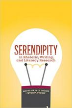 Serendipity in Rhetoric, Writing, and Literacy Research, edited by Maureen Daly Goggin and Peter N. Goggin