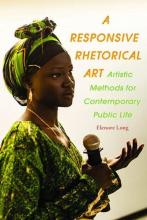 "Cover of ""A Responsive Rhetorical Art"" by Elenore Long featuring a woman speaking"