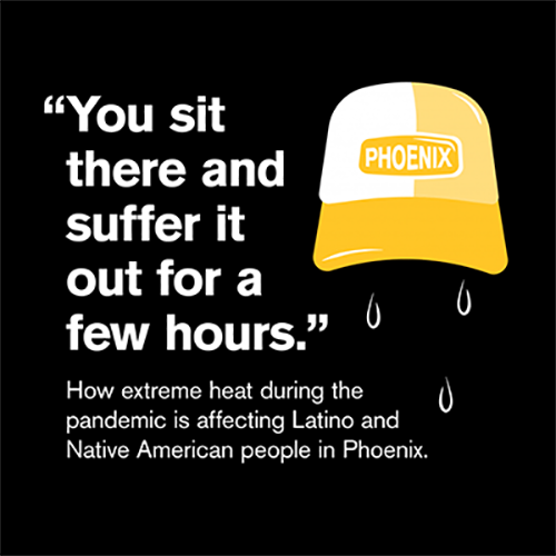 """""""You sit there and suffer it out for a few hours."""" How extreme heat during the pandemic is affecting Latino and Native American people in Phoenix"""