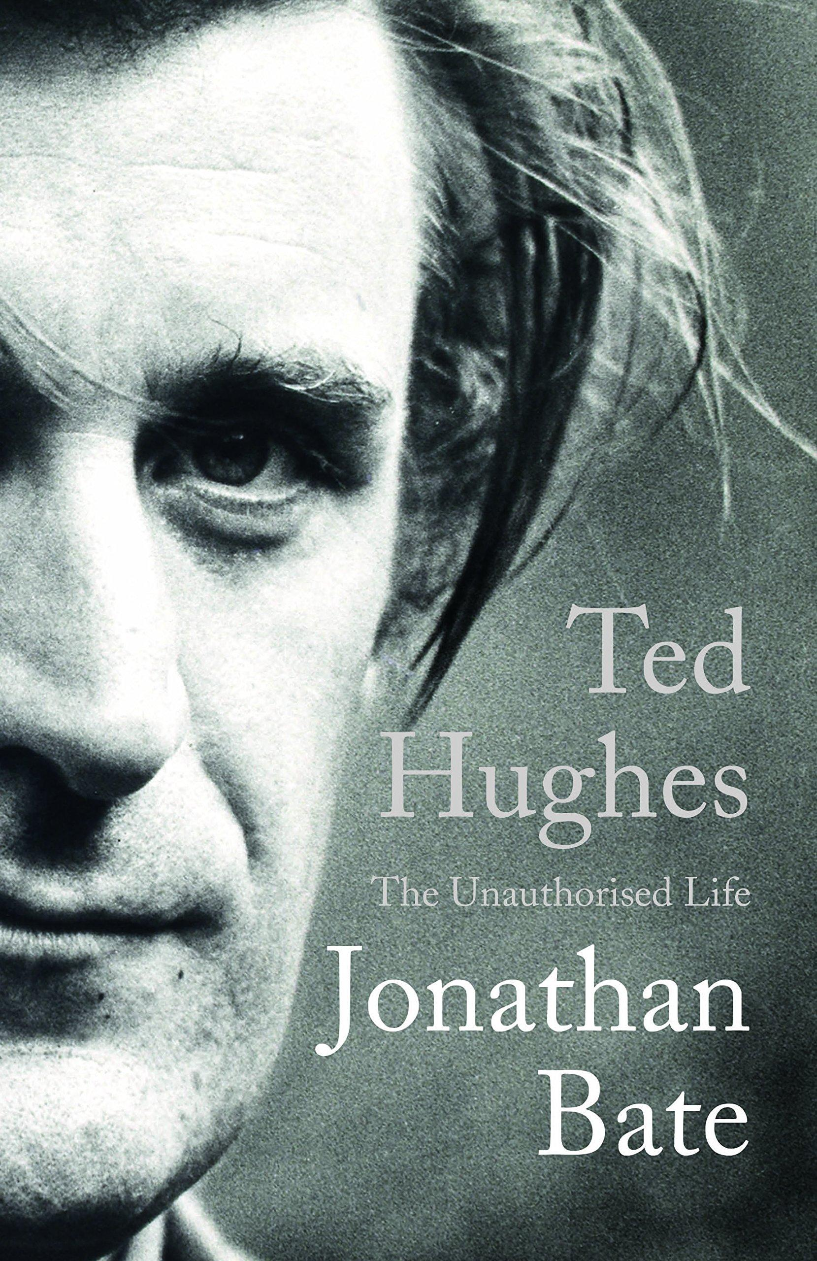 "Sir Jonathan Bate's book ""Ted Hughes: The Unauthorised Life."""
