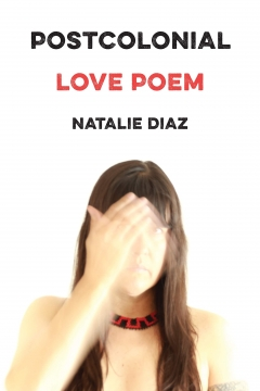 "Cover image of ""Postcolonial Love Poem"" by Natalie Diaz courtesy Graywolf Press."