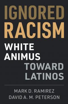 Ignored Racism: White Animus Towards Latinos