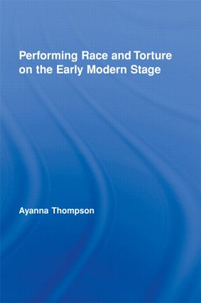"""Cover of """"Performing Race and Torture on the Early Modern Stage"""" by Ayanna Thompson featuring a blue background"""